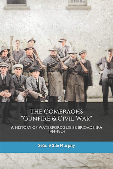 "The Comeraghs ""Gunfire & Civil War"": The story of the Deise Brigade IRA 1914-1924"
