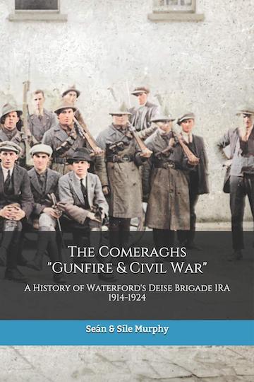 "The Comeraghs ""Gunfire & Civil War"": The story of the Deise Brigade IRA 1914-1924"