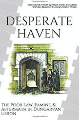 Desperate Haven: The Poor Law, Famine, & Aftermath in Dungarvan Union