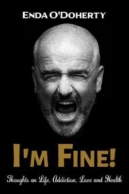 I'm Fine! : Thoughts on Life, Addiction, Love and Health by Enda O'Doherty