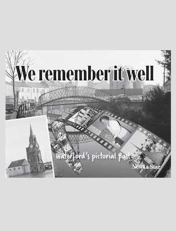 We Remember It Well - Waterford's Pictorial Past